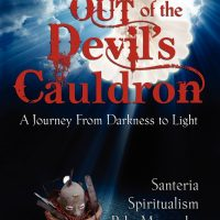 Out of the Devil's Caldron: A Journey from Darkness to Light.